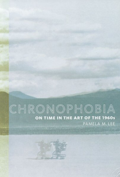 Pamela Lee, Chronophobia: On Time in the Art of the 1960s
