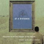 At a Distance: Precursors to Art and Activism on the Internet,