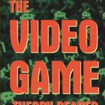 The Video Game Theory Reader,