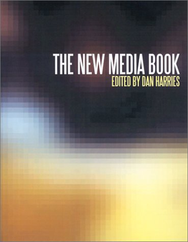 The New Media Book, under the direction of Dan Harries, London: British Film Institute, 2002