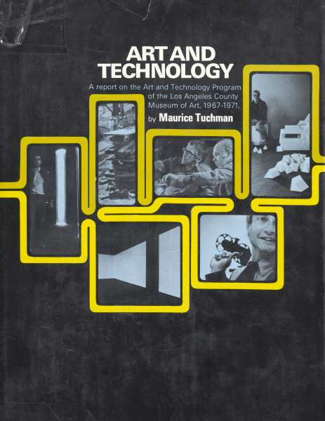 Maurice Tuchman, A Report on the Art and Technology Program of the Los Angeles County Museum of Art