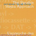Variable Media, Permanence Through Change: The Variable Media Approach